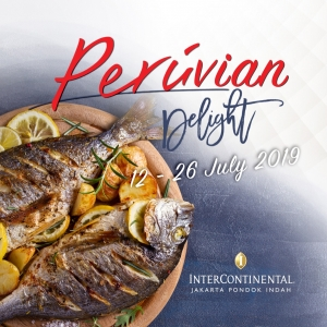 PERUVIAN DELIGHT  AT INTERCONTINENTAL JAKARTA PONDOK INDAH